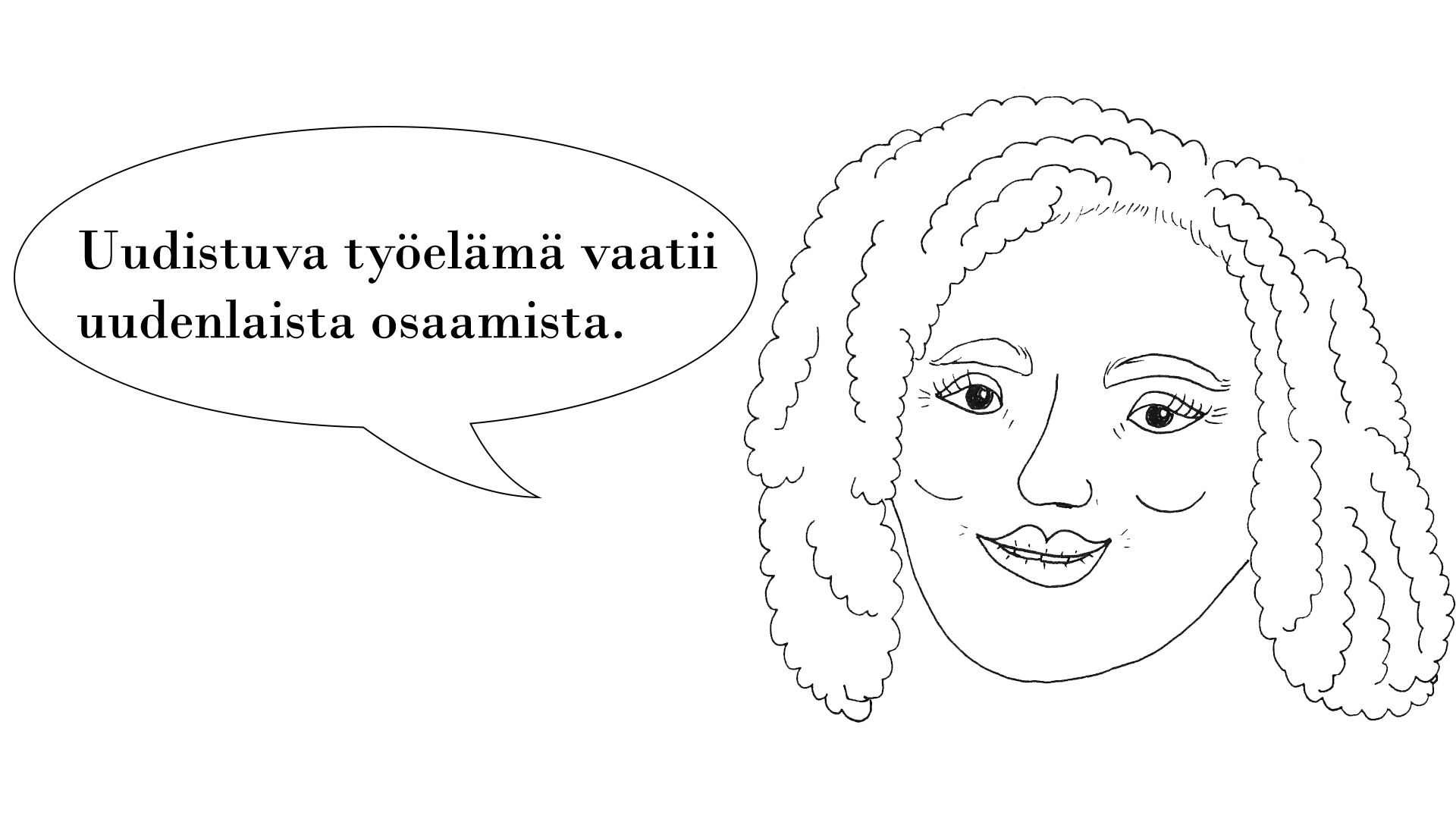 Piirretty kuva kiharatukkaisesta naisesta, joka sanoo: Uudistuva työelämä vaatii uudenlaista osaamista.